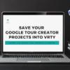 Export Google Tour Creators Projects Import them into VRTY
